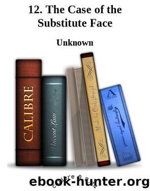 12. The Case of the Substitute Face by Unknown