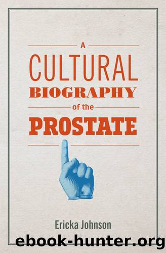A Cultural Biography of the Prostate by Ericka Johnson