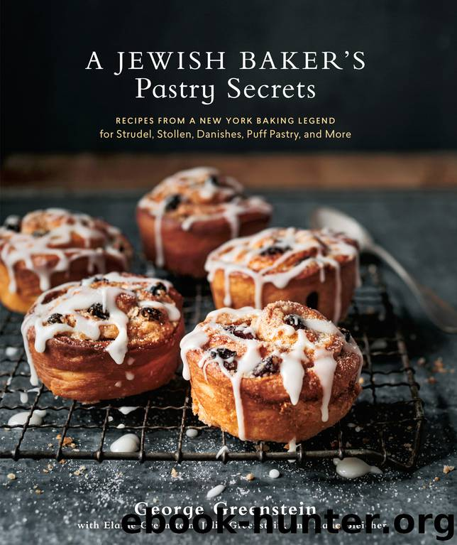 A Jewish Baker's Pastry Secrets: Recipes from a New York Baking Legend for Strudel, Stollen, Danishes, Puff Pastry, and More by George Greenstein