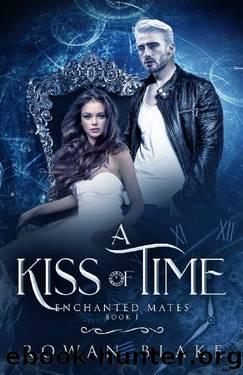 A Kiss of Time: Enchanted Mates Book 1 by Rowan Blake