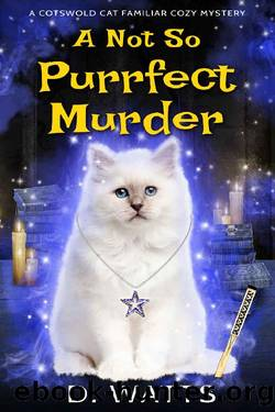 A Not So Purrfect Murder (A Cotswold Cat Familiar Cozy Mystery Book 1) by D. Watts