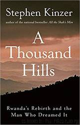 A Thousand Hills: Rwanda's Rebirth and the Man Who Dreamed It by Stephen Kinzer