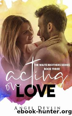 Acting on Love (The Waite Family Book 3) by Angel Devlin