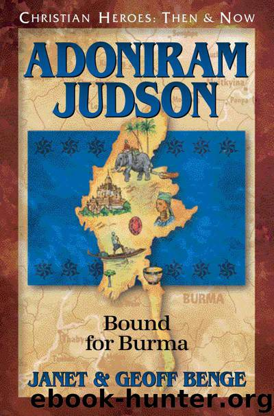 Adoniram Judson: Bound for Burma (Christian Heroes: Then & Now) by Janet Benge & Geoff Benge