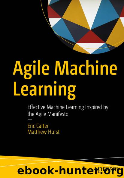 Agile Machine Learning by Eric Carter & Matthew Hurst