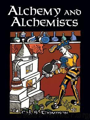 Alchemy and Alchemists by C. J. S. Thompson