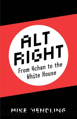 Alt-Right: From 4chan to the White House by Mike Wendling