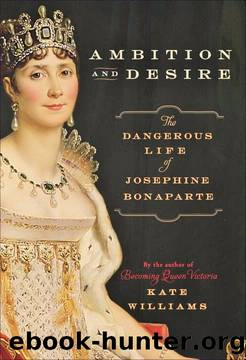 Ambition and Desire: The Dangerous Life of Josephine Bonaparte by Kate Williams