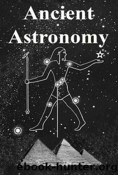Ancient Astronomy: India, Egypt, China, Maya, Inca, Aztec, Greece, Rome, Genesis, Hebrews, Christians, the Neolithic and Paleolithic by unknow