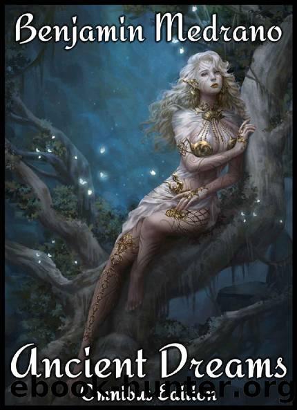 Ancient Dreams Omnibus Edition by Benjamin Medrano