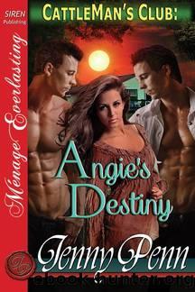 Angie's Destiny [Cattleman's Club 7] (Siren Publishing Ménage Everlasting) by Jenny Penn