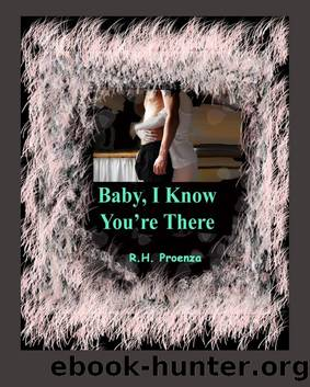 Baby, I Know You're There by R.H. Proenza