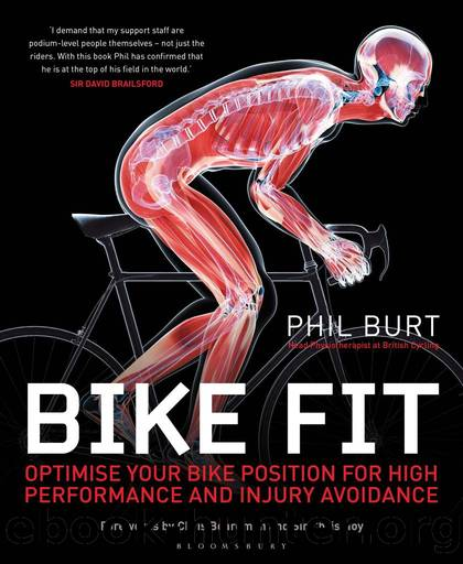 Bike Fit: Optimise Your Bike Position for High Performance and Injury Avoidance by Phil Burt