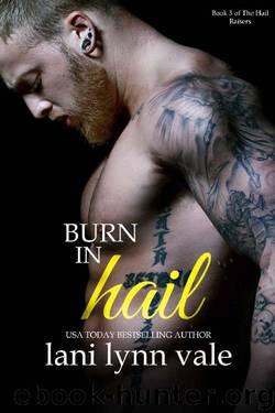 Burn in Hail (The Hail Raisers Book 3) by Lani Lynn Vale