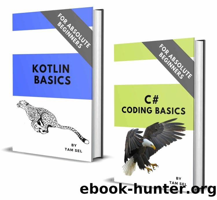 C# AND KOTLIN CODING BASICS: FOR ABSOLUTE BEGINNERS by TAM SEL