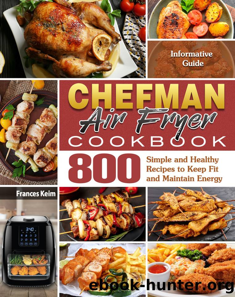 CHEFMAN AIR FRYER Cookbook: Informative Guide with 800 Simple and Healthy Recipes to Keep Fit and Maintain Energy by Keim Frances