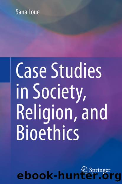Case Studies in Society, Religion, and Bioethics by Sana Loue