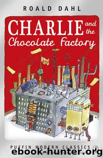 Charlie and the Chocolate Factory (Puffin Modern Classics) by Roald Dahl