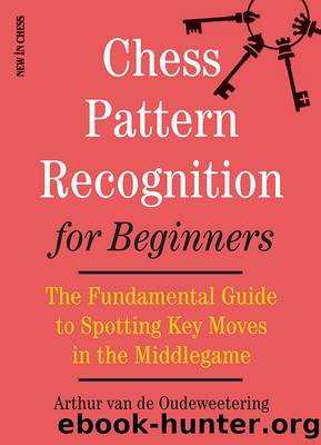 Chess Pattern Recognition for Beginners by International Master Arthur van de Oudeweetering