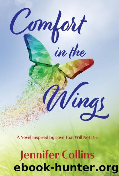 Comfort in the Wings: A Novel Inspired by Love That Will Not Die by Jennifer Collins