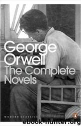 Complete Novels Of George Orwell, The by George Orwell