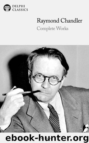 Complete Works of Raymond Chandler by Raymond Chandler