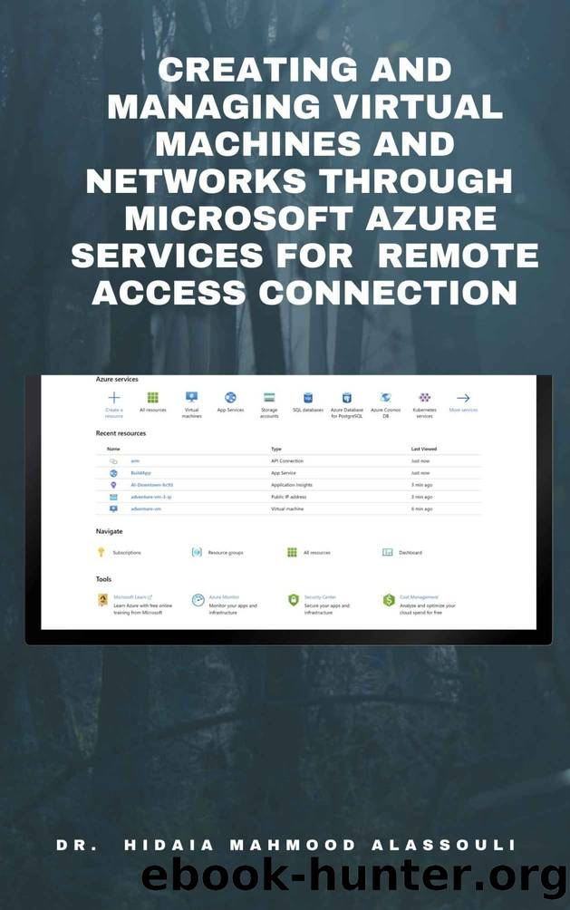Creating and Managing Virtual Machines and Networks Through Microsoft Azure Services for Remote Access Connection by Alassouli Dr. Hidaia Mahmood