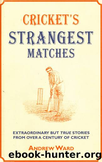 Cricket's Strangest Matches by Andrew Ward