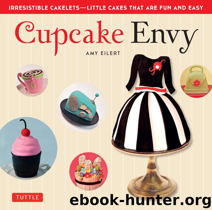 Cupcake Envy: Irresistible Cakelets - Little Cakes that are Fun and Easy by Amy Eilert