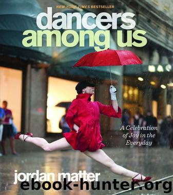 Dancers Among Us: A Celebration of Joy in the Everyday by Matter Jordan