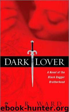 Dark Lover - Black Dagger Brotherhood 1 by J. R. Ward