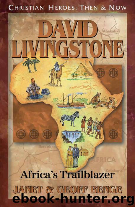 David Livingstone: Africa's Trailblazer (Christian Heroes: Then & Now) by Janet Benge & Geoff Benge