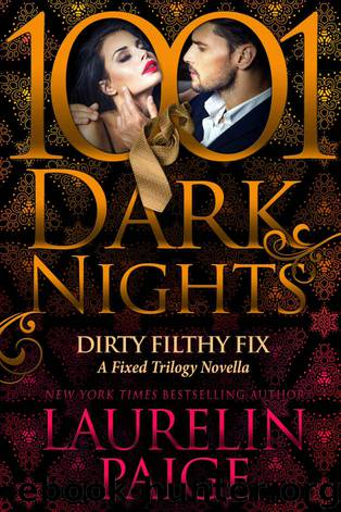 Dirty Filthy Fix: A Fixed Trilogy Novella by Laurelin Paige