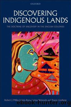 Discovering Indigenous Lands : The Doctrine of Discovery in the English Colonies by Tracey Lindberg & Tracey Lindberg & Tracey Lindberg & Tracey Lindberg