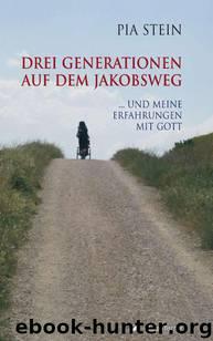 Drei Generationen auf dem Jakobsweg: ... und meine Erfahrung mit Gott! (German Edition) by Stein Pia