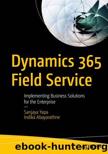 Dynamics 365 Field Service by Sanjaya Yapa & Indika Abayarathne