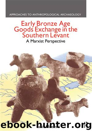 Early Bronze Age Goods Exchange in the Southern Levant by Milevski Ianir;