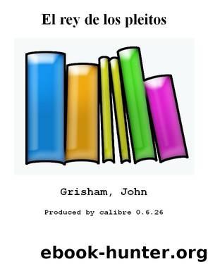 El Rey De Los Pleitos By Grisham John - Free Ebooks Download  @tataya.com.mx