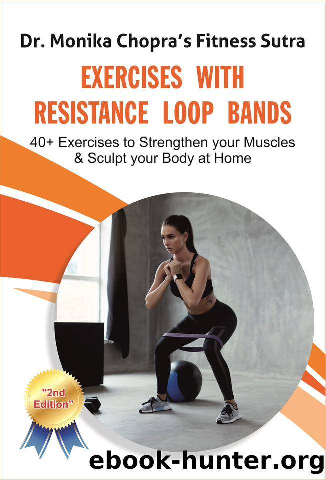 Exercises with Resistance Loop Bands: 40+ Exercises to Strengthen your Muscles & Sculpt your Body at Home (Fitness Sutra Book 2) by Chopra Dr. Monika