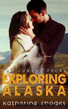 Exploring Alaska (The Juneau Packs Book 3) by Katherine Rhodes