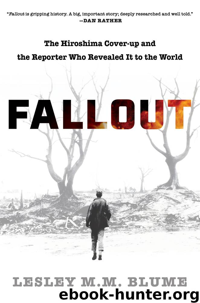 Fallout: The Hiroshima Cover-Up and the Reporter Who Revealed It to the World by Lesley M. M. Blume