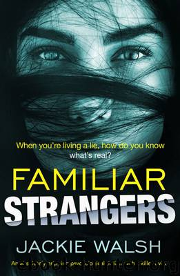 Familiar Strangers by Jackie Walsh & Jackie Walsh