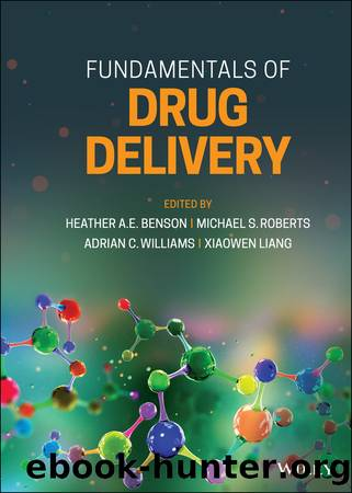 Fundamentals of Drug Delivery by Roberts Michael S.;Benson Heather A. E.;Williams Adrian C.;Liang Xiaowen;