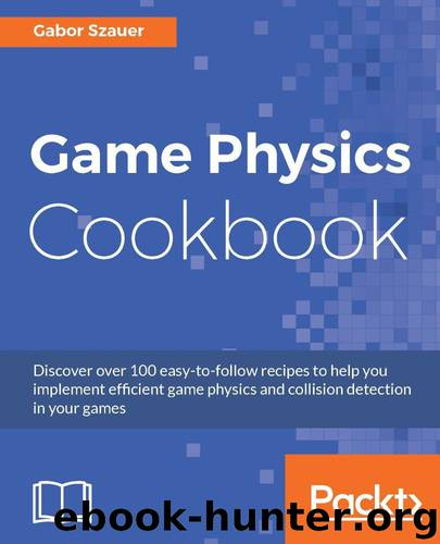 Game Physics Cookbook by Gabor Szauer