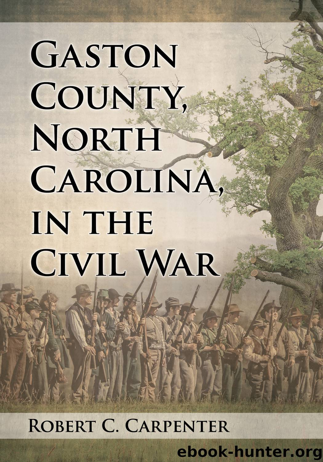Gaston County, North Carolina, in the Civil War by Robert C. Carpenter