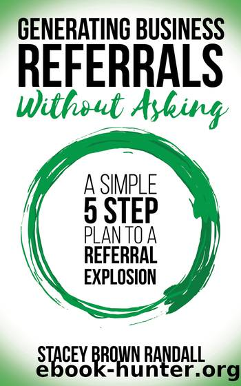 Generating Business Referrals …Without Asking: 5 Steps to Generate Business Referrals by Randall Stacey Brown
