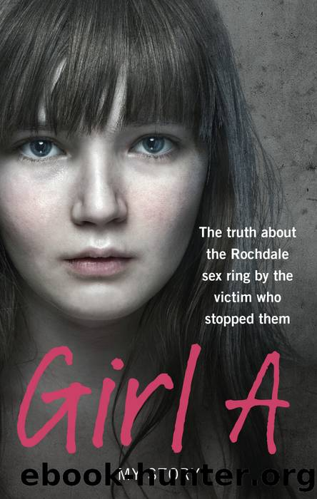 Girl A: The truth about the Rochdale sex ring by the victim who stopped them by Anonymous (Girl A)