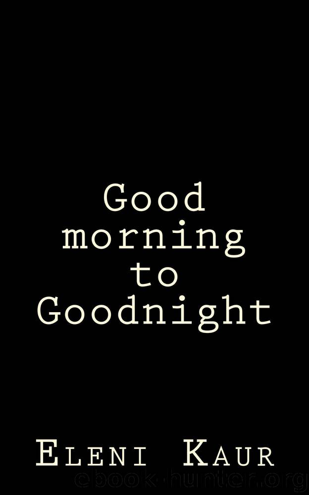 Good morning to Goodnight by Eleni Kaur
