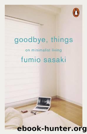 Goodbye, Things: On Minimalist Living by Fumio Sasaki