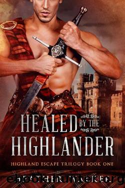 Healed by the Highlander (Highland Escape Trilogy Book 1): A Scottish Time Travel Romance by Heather Walker